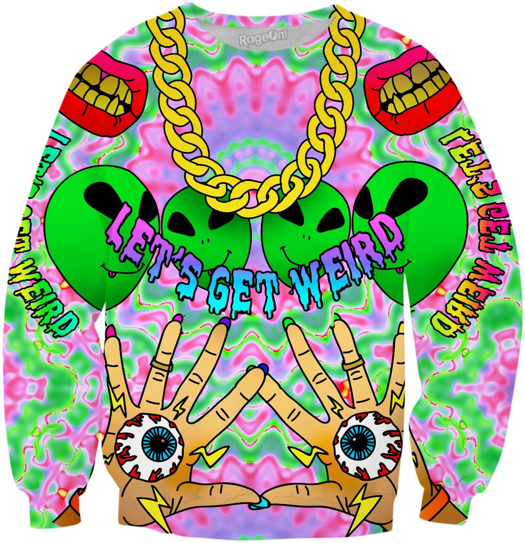 Let\'s Get Weird Trippy Sweatshirt.