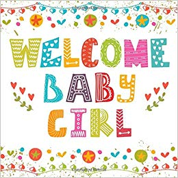 Welcome Baby Girl: Colorful Baby Shower Guest Book.