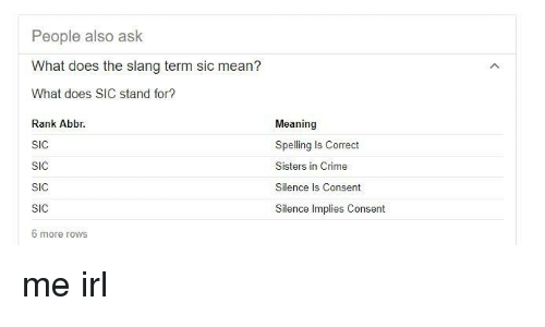 People Also Ask What Does the Slang Term Sic Mean? What Does SIC.