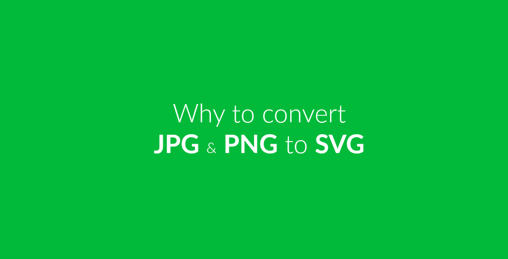 Why You Should Consider Converting From JPG To SVG.