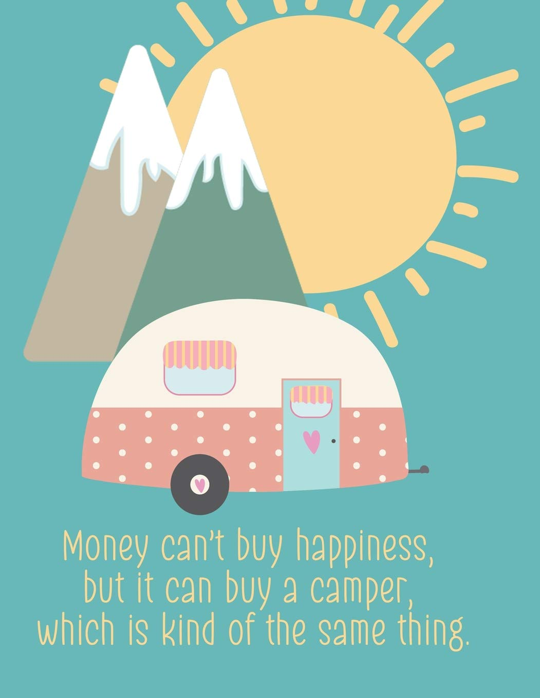 Money can\'t buy happiness, but it can buy a camper, which is.