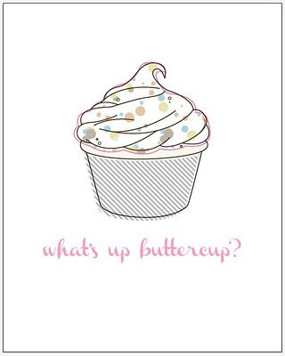 What up, Buttercup? What I say to Kaylee girl.