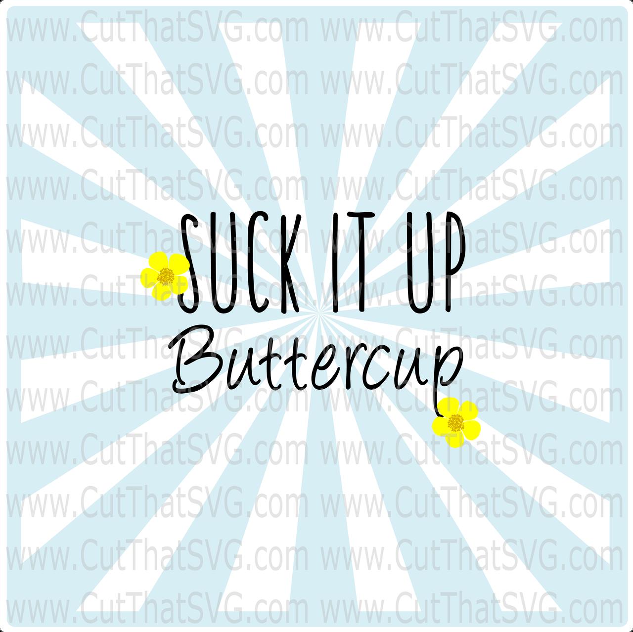 Suck it Up Buttercup.