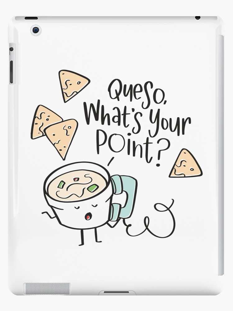\'Queso, what\'s your point?\' iPad Case/Skin by BlueZillion.