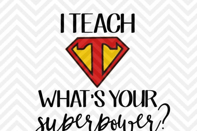 I Teach What's Your Superpower Teacher SVG and DXF Cut File • Png.