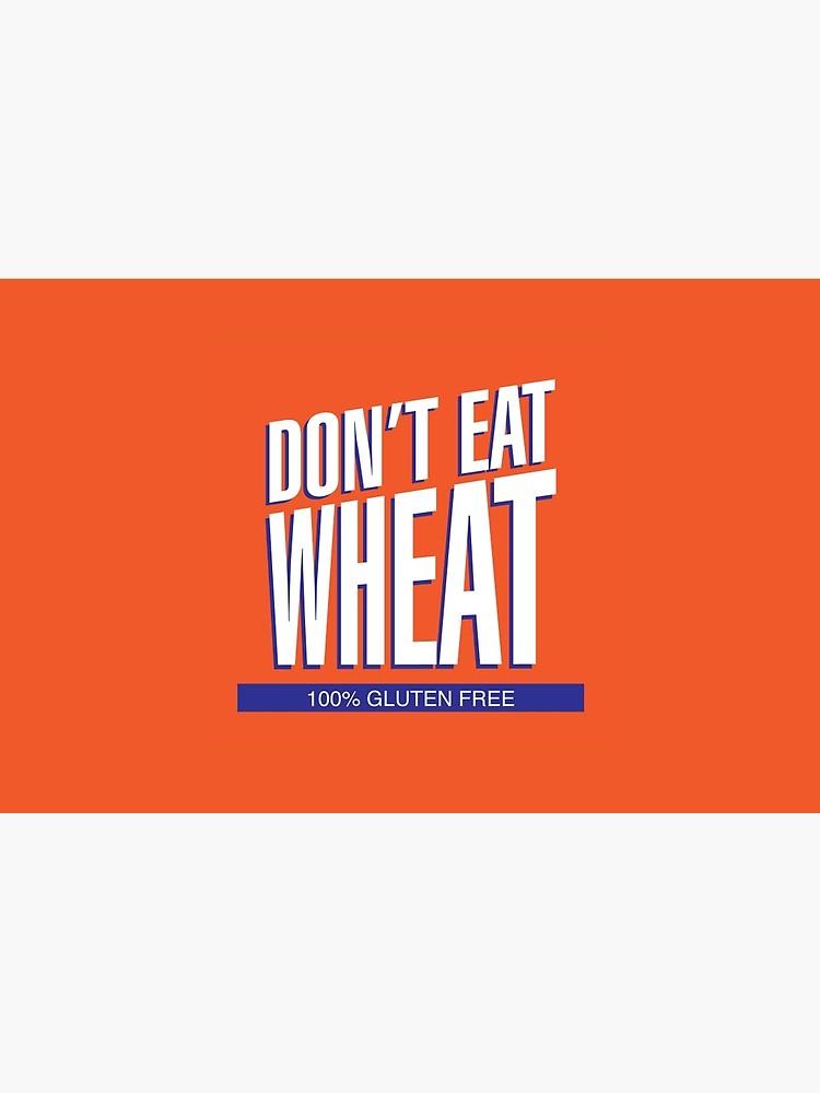 Don\'t Eat Wheat Gluten.