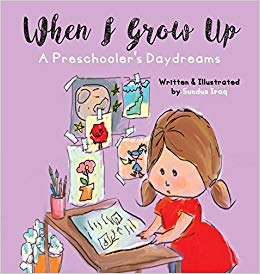 When I Grow Up: A Preschooler\'s Daydreams: Sundus Iraq.