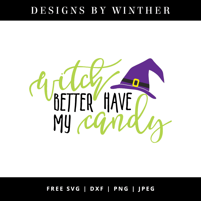 Free Witch Better Have My Candy SVG DXF PNG & JPEG.