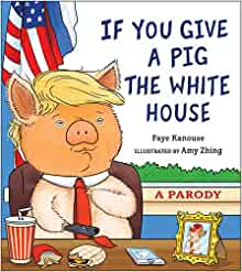 Amazon.com: If You Give a Pig the White House: A Parody for.