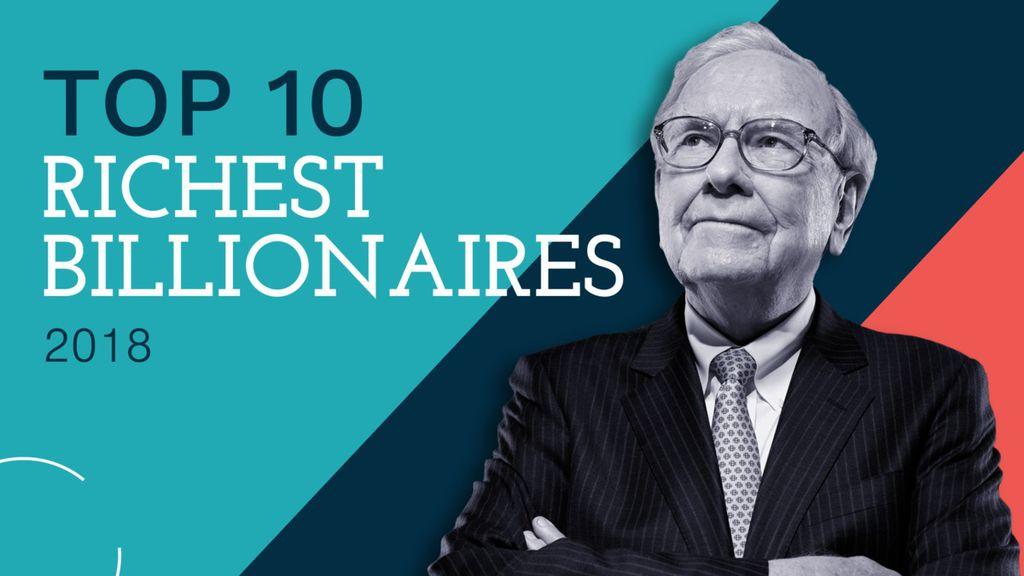 The Top 10 Richest Billionaires 2018.