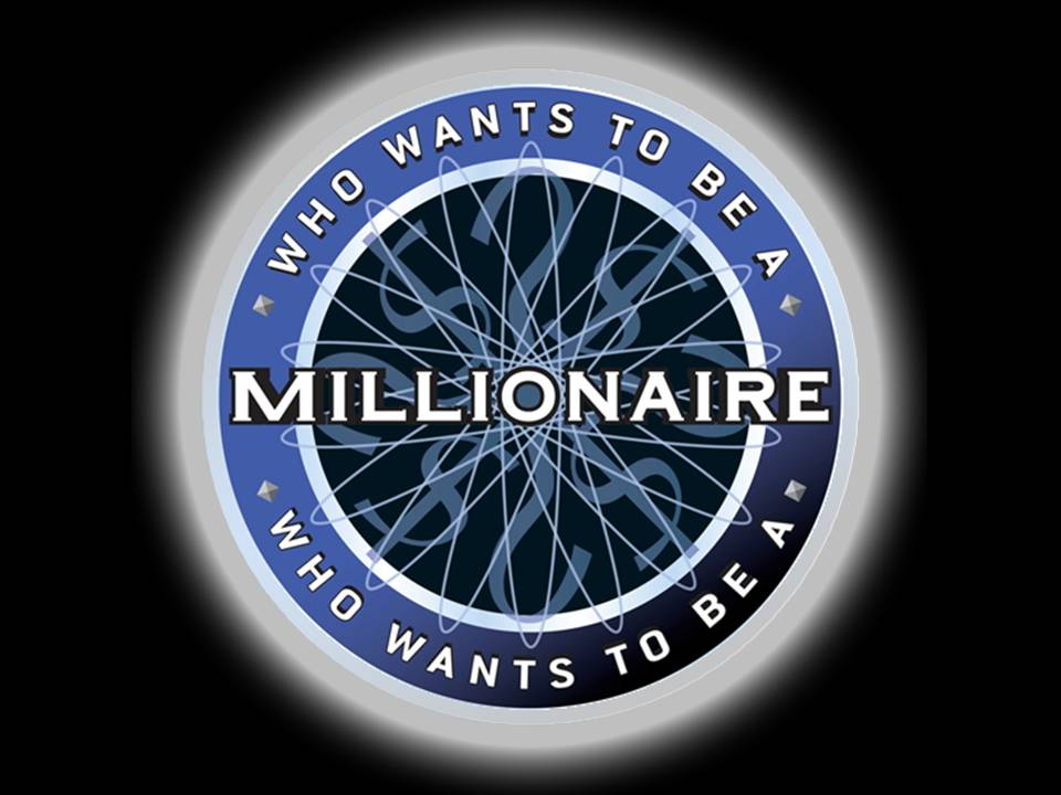 Who Wants to be a Millionaire.