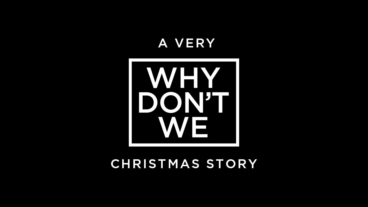 Why Don\'t We • A CHRISTMAS STORY FOR YOUR PARENTS.