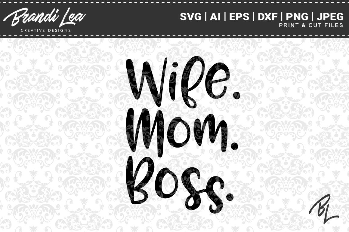 Wife Mom Boss SVG Cut Files.
