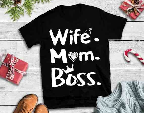 Wife mom boss,Wife mom boss design tshirt.
