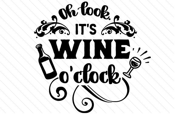 Oh look, It\'s wine O\'clock.