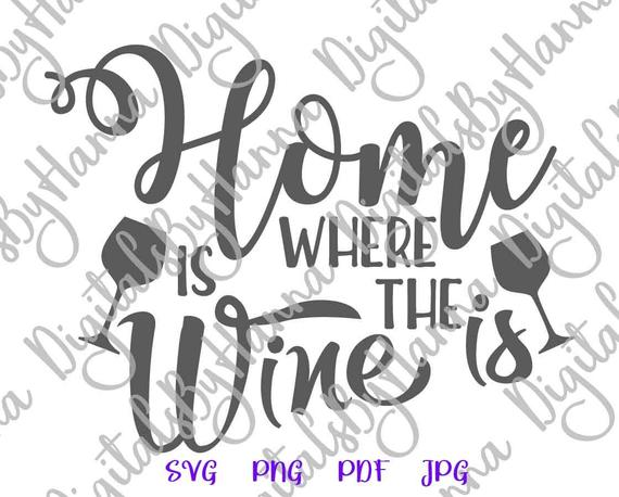 Wine Clipart SVG Saying Home is Where Wine Drinking Sign Alcohol Word Print  Cut Use.