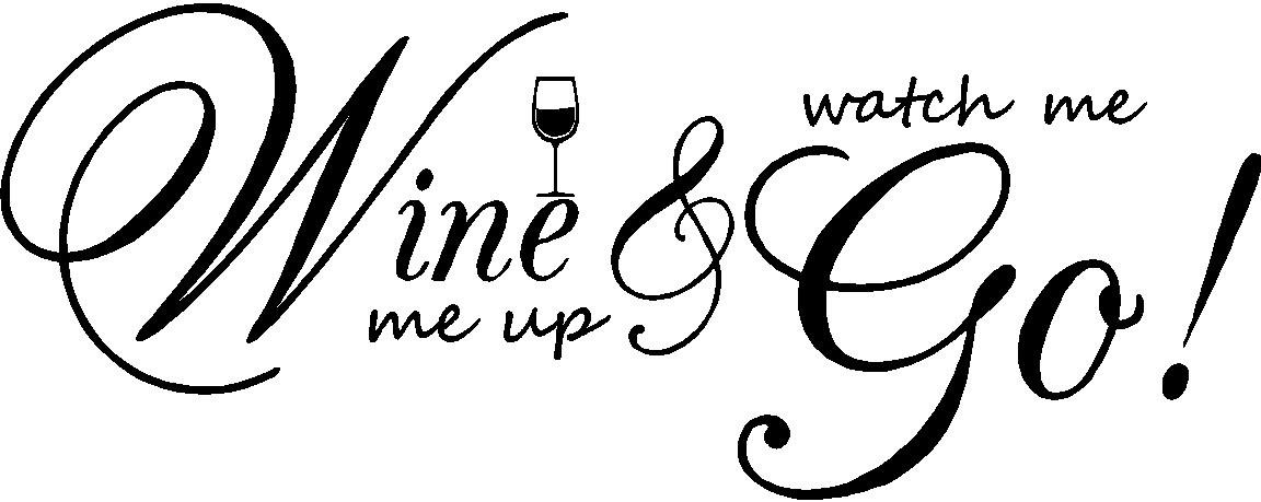 Ideogram Designs Wall Lettering Wine me up and Watch me go. Vinyl Wall  Decal Decor Quotes Sayings Inspirational Wall Art.