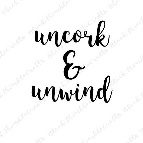 uncork and unwind svg, wine svg, mom svg, motherhood svg.