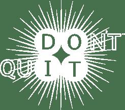Don\'t Quit Do It.