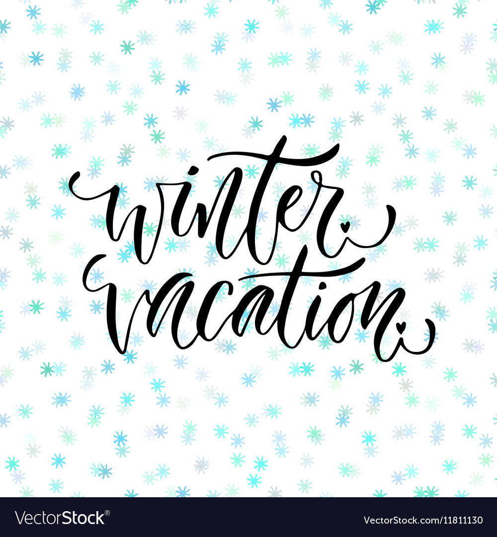 Hand drawn lettering Winter vacation.
