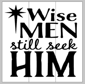 Wise men still seek him.