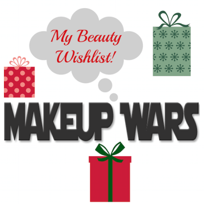 Makeup Wars: My Beauty Wish List!.