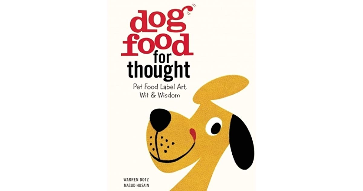 Dog Food for Thought: Pet Food Label Art, Wit Wisdom by.