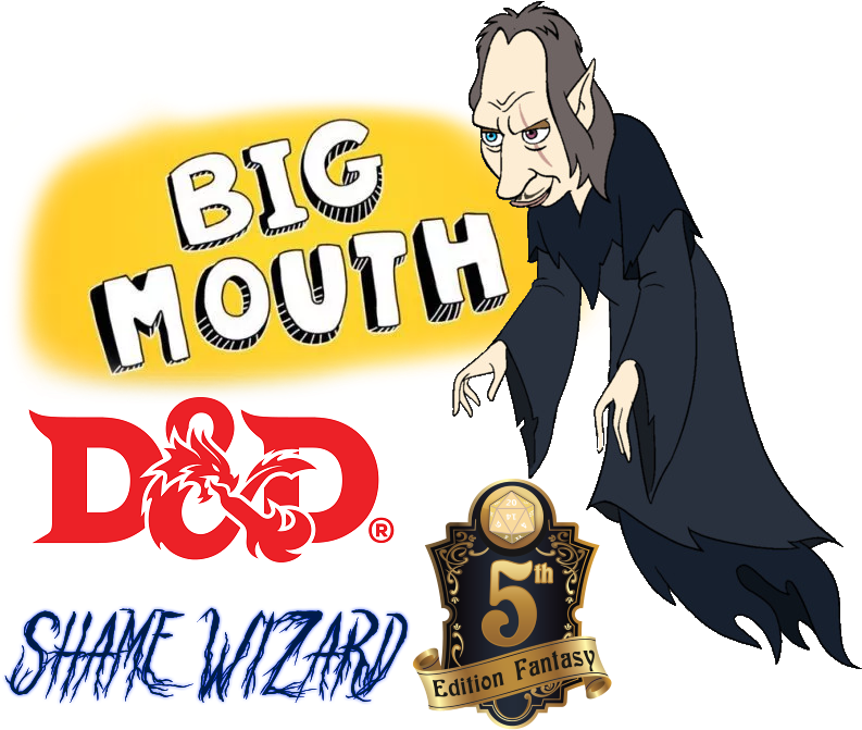 Big Mouth D&d 5e Shame Wizard.