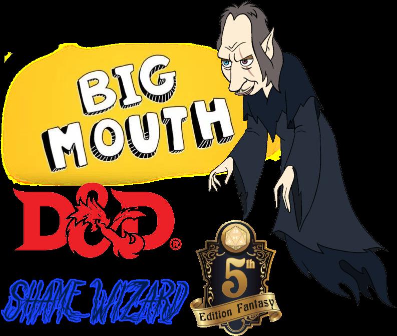 Big Mouth D&d 5e Shame Wizard.