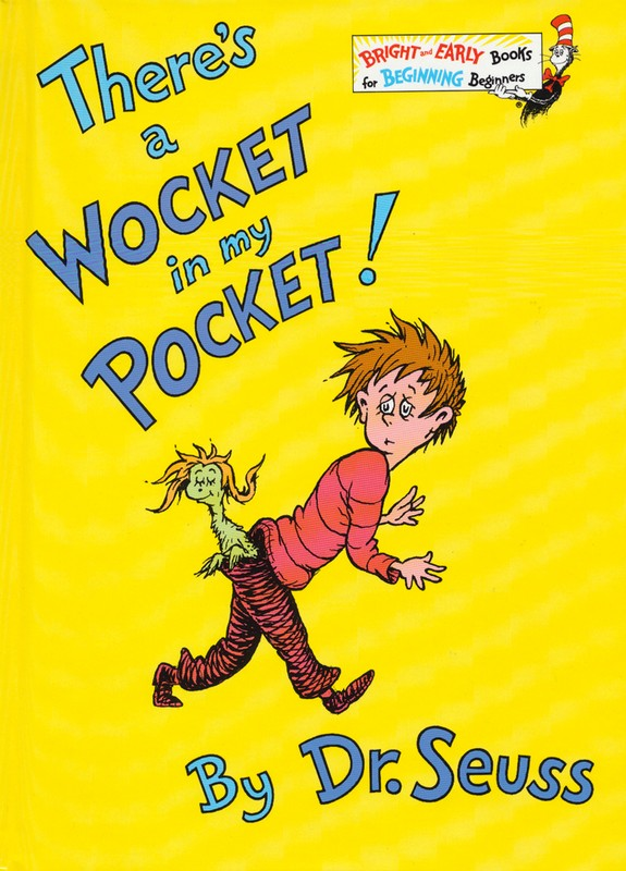 There\'s a Wocket in My Pocket.