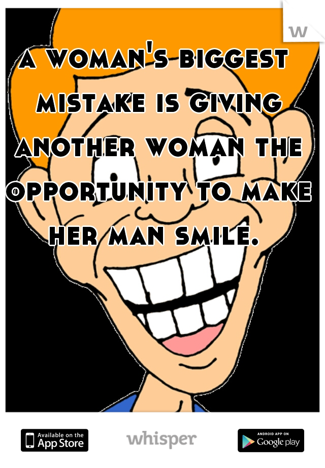 a woman\'s biggest mistake is giving another woman the.