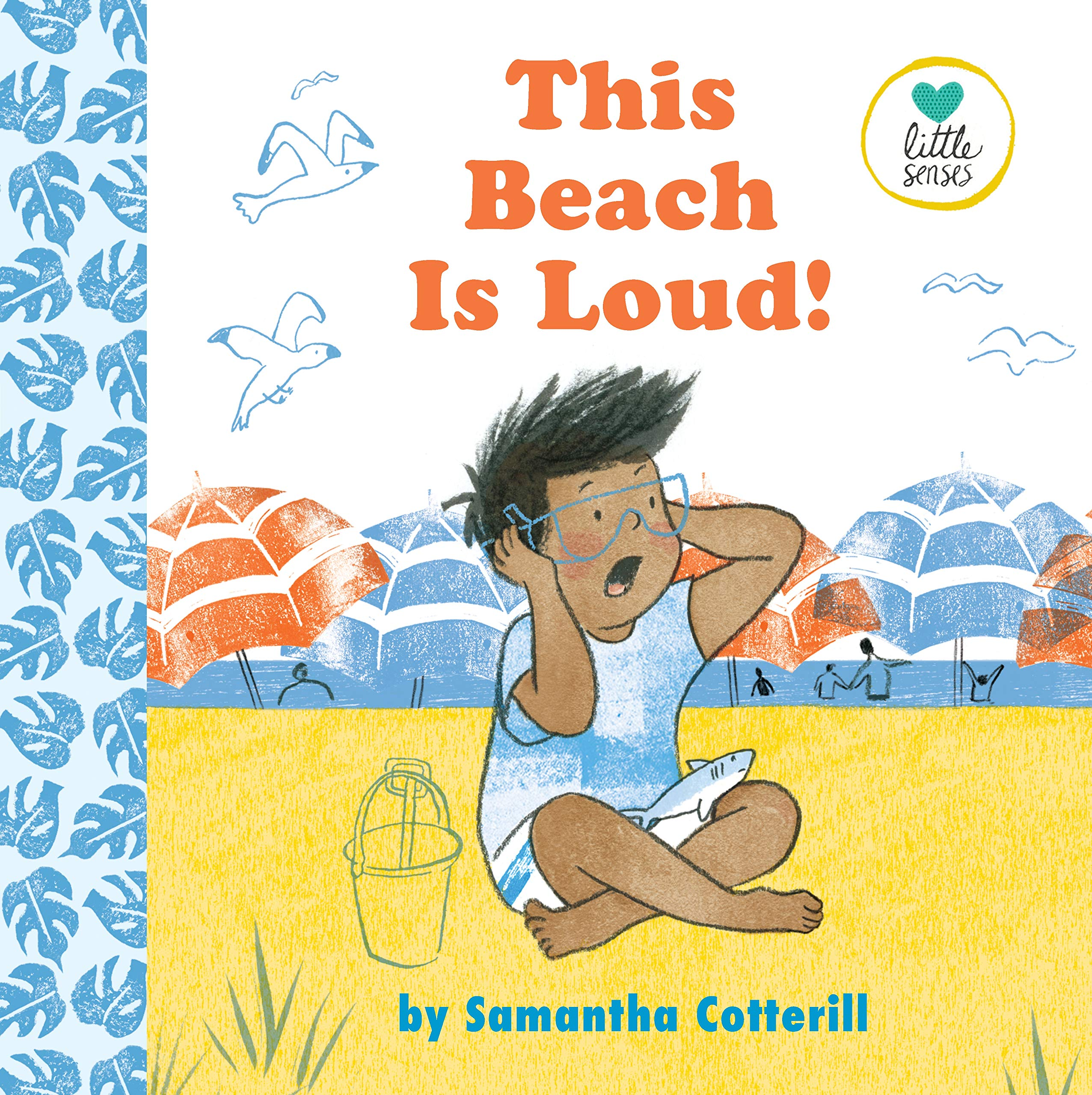 This Beach Is Loud! (Little Senses): Samantha Cotterill.