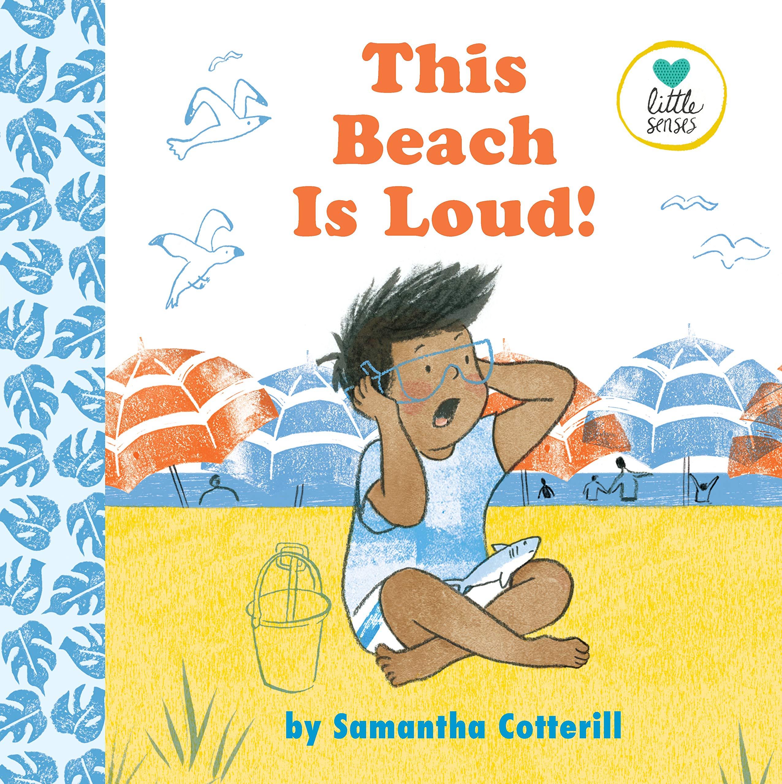 This Beach Is Loud! (Little Senses): Samantha Cotterill.