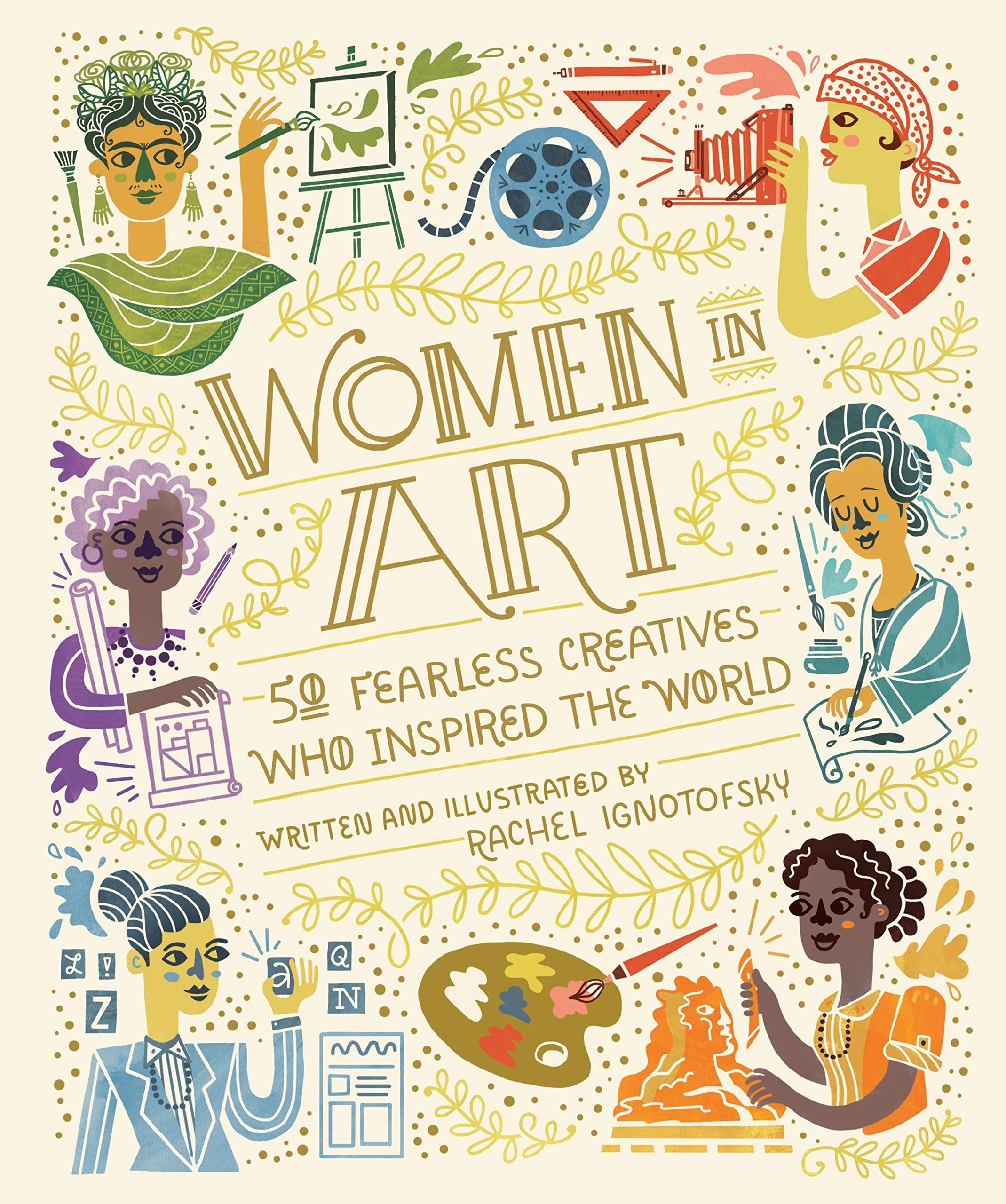 Women in Art: 50 Fearless Creatives Who Inspired the World.
