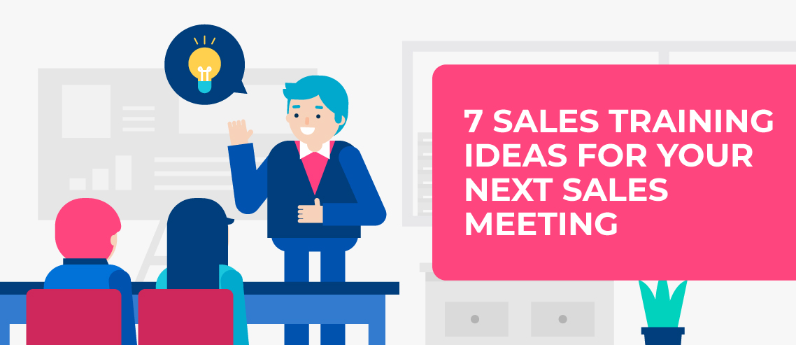 7 Sales Training Ideas for Your Next Sales Meeting.
