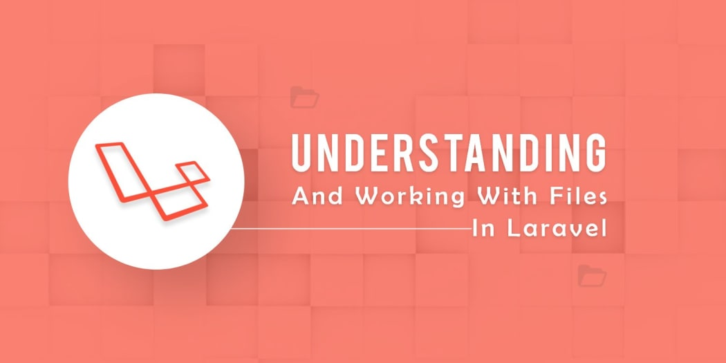 Understanding and Working with Files in Laravel ― Scotch.io.