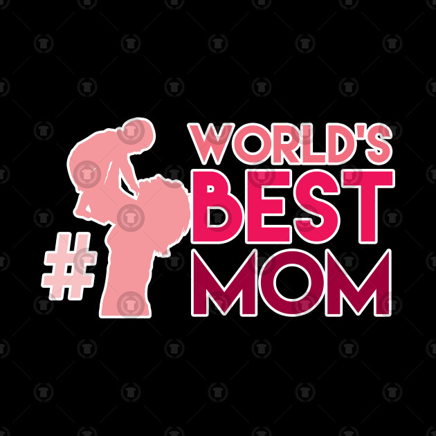 Mother\'s Day Shirt Women\'s Month Mommy Tee Mother #1 World\'s Best Mom Gift  by psykograf.