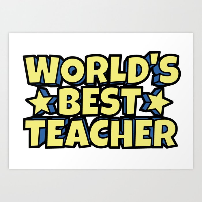 World\'s Best Teacher Art Print by josericardo.