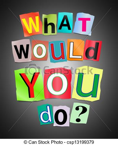 Stock Illustrations of What would you do?.