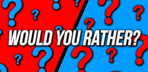 Would You Rather.