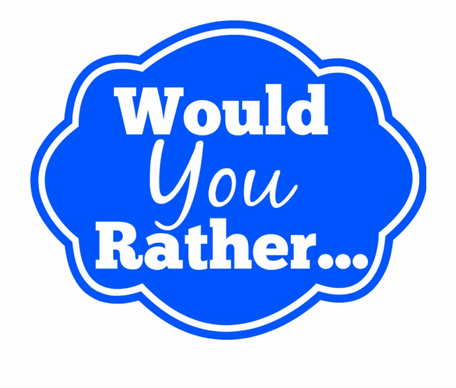 Would You Rather Parent Edition.