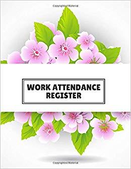 Work Attendance Register: Perfect Register Notebook Journal.