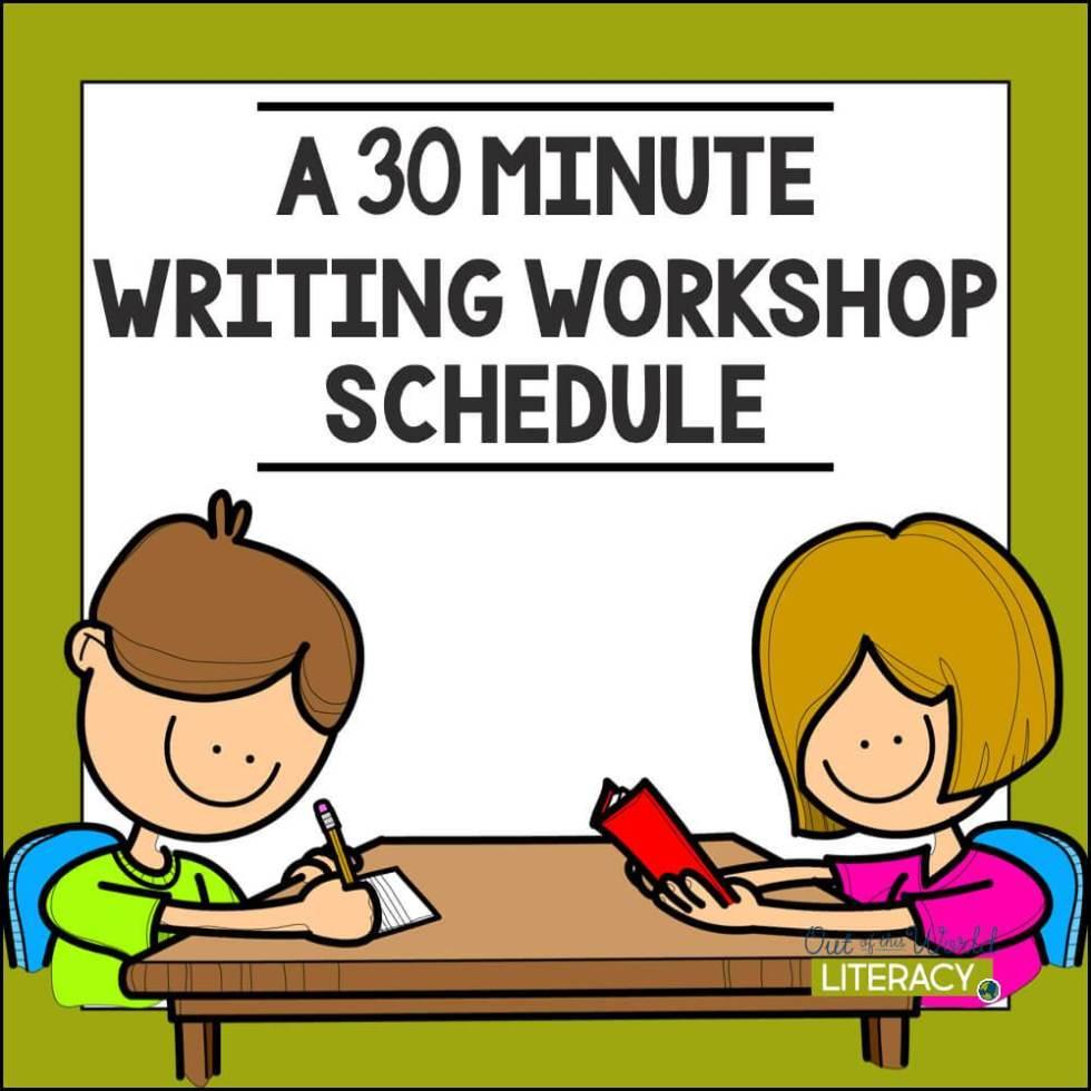 A 30 Minute Writing Workshop Schedule.