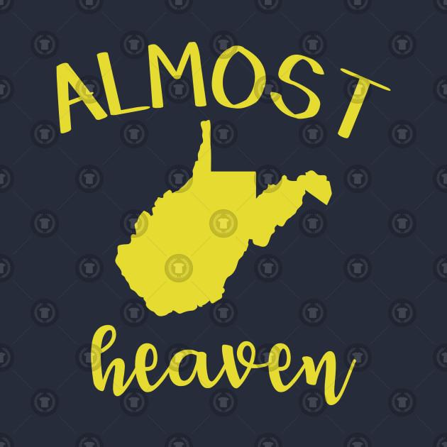 ALMOST HEAVEN WEST VIRGINIA.