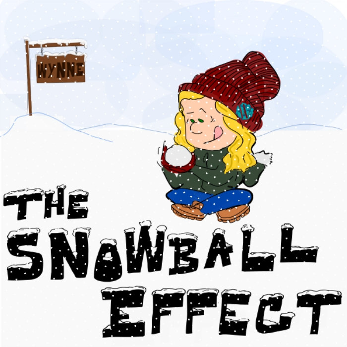 The Snowball Effect.