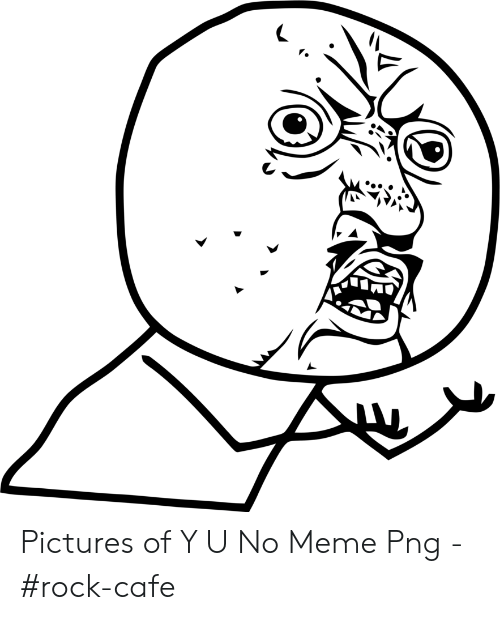 Pictures of Y U No Meme Png.