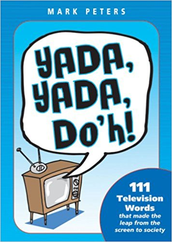 Yada, Yada, Doh!: 111 Television Words That Made the Leap from the.