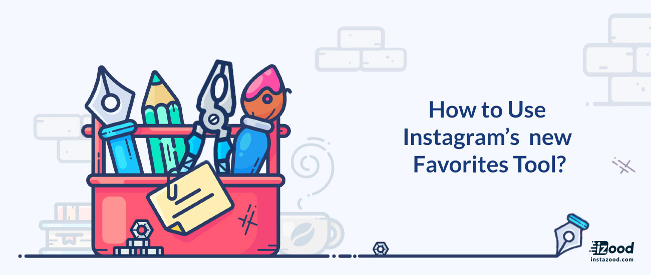 How to use Instagram\'s New Favorites Tool?.