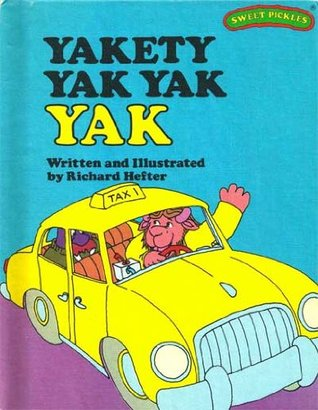 Yakety Yak Yak Yak (Sweet Pickles, #25) by Richard Hefter.