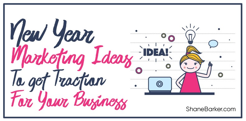 New Year Marketing Ideas to Get Traction for Your Business.